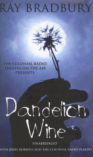 Dandelion Wine (The Colonial Radio Theatre on the Air - Full Cast Dramatization) - Ray Bradbury
