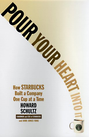 Pour Your Heart Into It: How Starbucks Built a Company One Cup at a Time - Howard Schultz