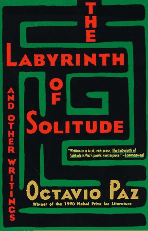 The Labyrinth of Solitude: The Other Mexico, Return to the Labyrinth of Solitude, Mexico and the United States, the Philanthropic Ogre - Octavio Paz