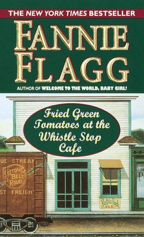 Fried Green Tomatoes at the Whistlestop Cafe - Fannie Flagg