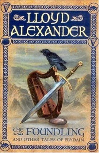 The Foundling: And Other Tales of Prydain (The Chronicles of Prydain) - Lloyd Alexander