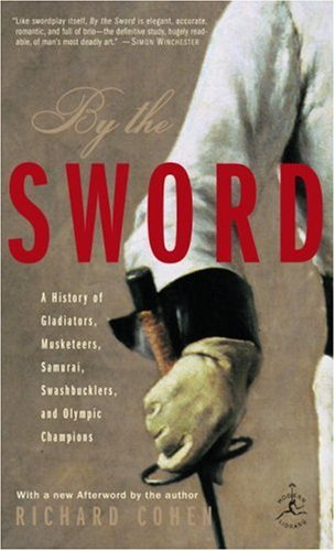By the Sword: A History of Gladiators, Musketeers, Samurai, Swashbucklers, and Olympic Champions (Modern Library Paperbacks) - Richard Cohen