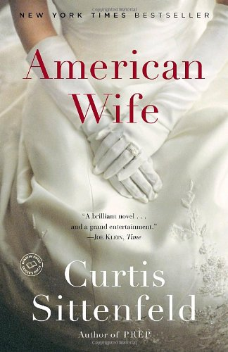 American Wife: A Novel (New York Times Notable Books) - Curtis Sittenfeld