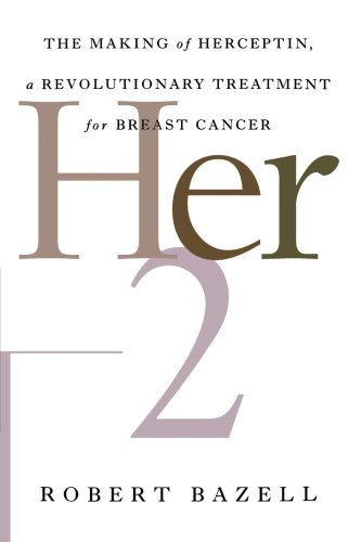 Her-2: The Making of Herceptin, a Revolutionary Treatment for Breast Cancer - Robert Bazell