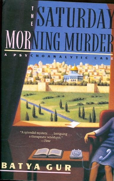 The saturday morning murder - A PSYCHOANALYTIC CA  SE - HARPER PERENNIAL # / Batya Gur