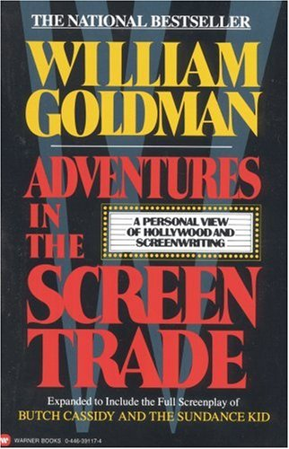 Adventures in the screen trade - A PERSONAL VIEW O F HOLLYWOOD AND SCREENWRITING - A WARNER COMMUNICATION COMPANY # / William Goldman
