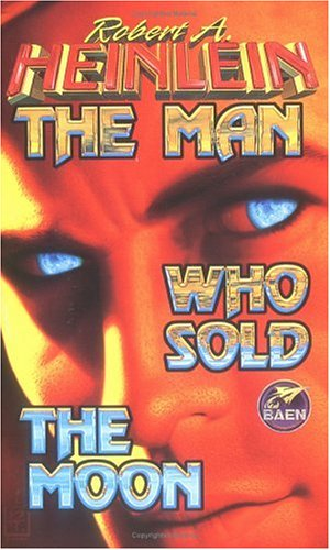 The man who sold the moon - HARRIMAN AND THE ESCA  PE FROM EARTH TO THE MOON / Robert A Heinlein