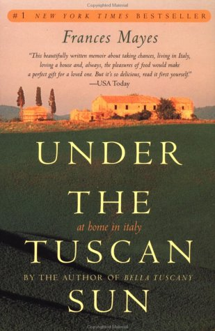 Under the tuscan sun - AT HOME IN ITALY / Frances Mayes