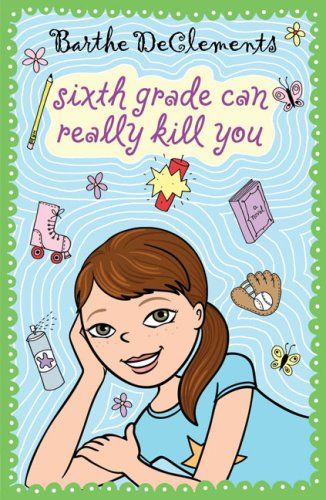 Sixth grade can really kill you / Barthe Declements