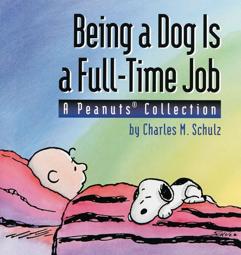 Being a Dog Is a Full-Time Job (A Peanuts Collection) - Charles Schulz