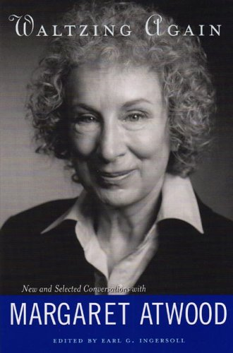 Waltzing Again: New & Selected Conversations with Margaret Atwood - Margaret Atwood