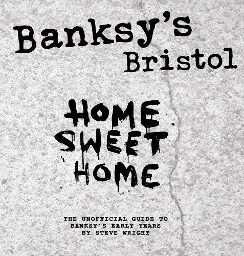 Banksy's Bristol: Home Sweet Home - Steve Wright