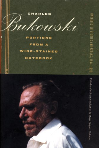 Portions from a Wine-Stained Notebook: Uncollected Stories and Essays, 19441990 - Charles Bukowski