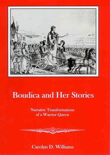 Boudica and Her Stories: Narrative Transformations of a Warrior Queen - Carolyn D. Williams
