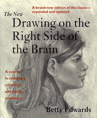 The New Drawing on the Right Side of the Brain: A Course in Enhancing Creativity and Artistic Confidence - Betty Edwards