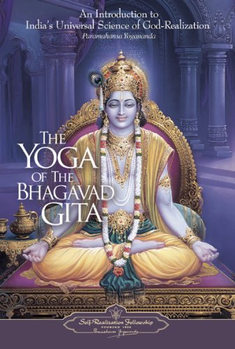 The Yoga of the Bhagavad Gita: An Introduction to India's Universal Science of God-realization - Paramahansa Yogananda