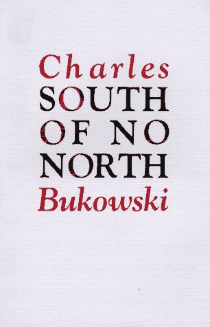 South of No North: Stories of the Buried Life - Charles Bukowski