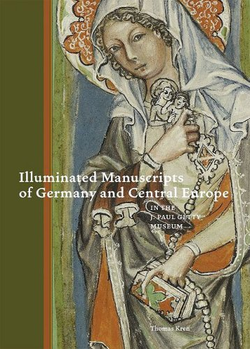 Illuminated Manuscripts of Germany and Central Europe in the J. Paul Getty Museum - Thomas Kren