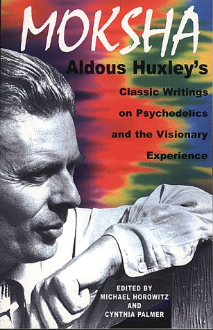 Moksha: Aldous Huxley's Classic Writings on Psychedelics and the Visionary Experience - Aldous Huxley