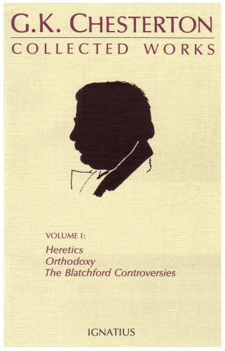 The Collected Works of G.K. Chesterton, Vol. 1: Heretics, Orthodoxy, the Blatchford Controversies (Collected Works of G. K. Chesterton) - G. K. Chesterton