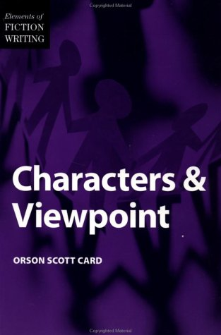 Elements of Writing Fiction - Characters & Viewpoint (Elements of Fiction Writing) - Orson Scott Card