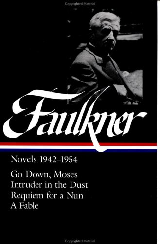 William Faulkner : Novels 1942-1954 : Go Down, Moses / Intruder in the Dust / Requiem for a Nun / A Fable (Library of America) - William Faulkner