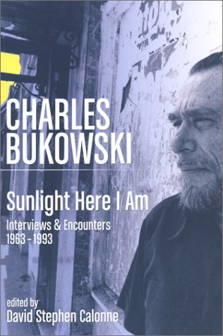 Sunlight Here I Am: Interviews and Encounters, 1963-1993 - Charles Bukowski