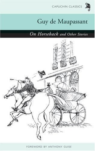 On Horseback and Other Stories (Capuchin Classics) - Guy de Maupassant