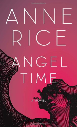 Angel Time: The Songs of the Seraphim - Anne Rice