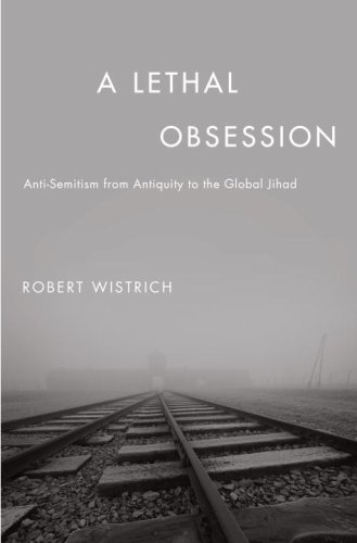 A Lethal Obsession: Anti-Semitism from Antiquity to the Global Jihad - Robert S. Wistrich