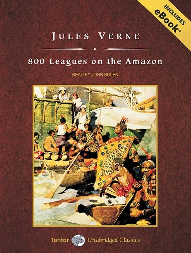 800 Leagues on the Amazon, with eBook (Tantor Unabridged Classics) - Jules Verne