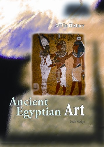 Ancient Egyptian Art (Art in History/2nd Edition) - Susie Hodge