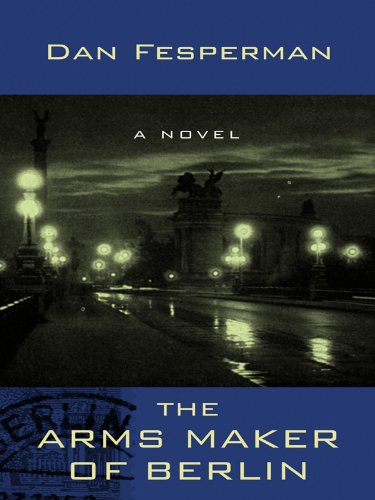 The Arms Maker of Berlin (Thrillers) - Dan Fesperman