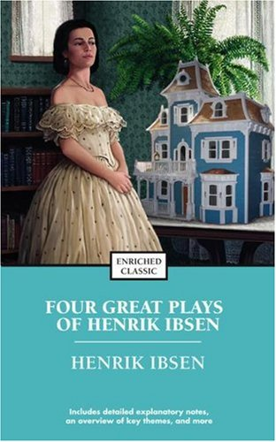Four Great Plays of Henrik Ibsen: A Doll's House, The Wild Duck, Hedda Gabler, The Master Builder (Enriched Classics Series) - Henrik Ibsen