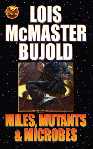 Miles, Mutants and Microbes - Lois McMaster Bujold