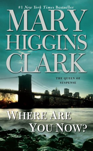 Where Are You Now?: A Novel - Mary Higgins Clark