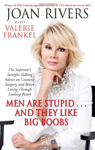 Men Are Stupid . . . And They Like Big Boobs: A Woman's Guide to Beauty Through Plastic Surgery - Joan Rivers