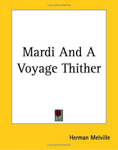 Mardi And A Voyage Thither - Herman Melville
