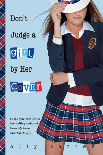 Don't Judge a Girl by Her Cover (Gallagher Girls) - Ally Carter