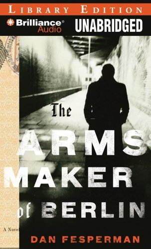 The Arms Maker of Berlin: A Novel - Dan Fesperman