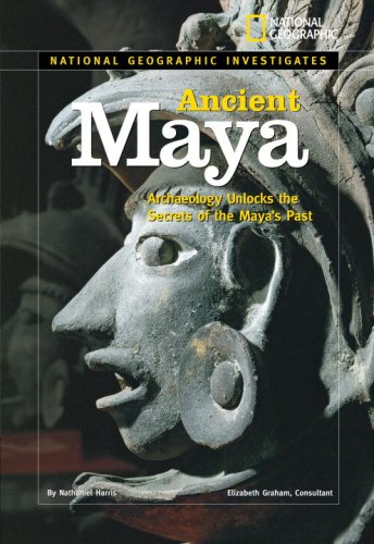 National Geographic Investigates: Ancient Maya: Archaeology Unlocks the Secrets of the Maya's Past / Nathaniel Harris