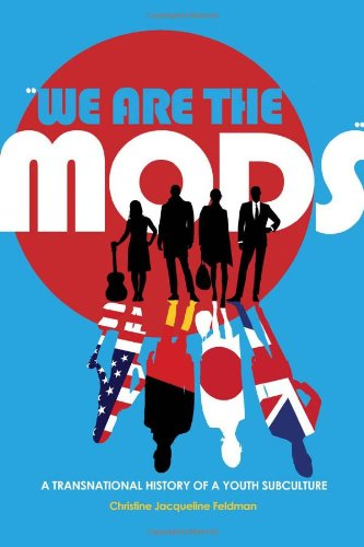 "We are the Mods"""": A Transnational History of a Youth Subculture (Mediated Youth) - Christine Jacqueline Feldman"