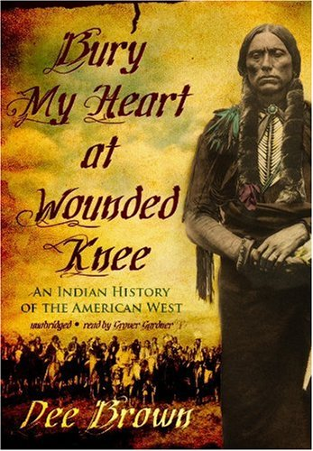 Bury My Heart at Wounded Knee: An Indian History of the American West (Library Edition) - Dee Brown