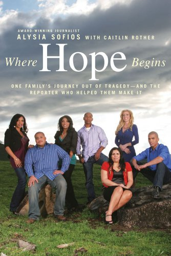 Where Hope Begins: One Family's Journey Out of Tragedy-and the Reporter Who Helped Them Make It - Alysia Sofios
