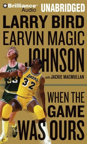 When the Game Was Ours - Larry Bird and Earvin Magic Johnson with Jackie MacMullan