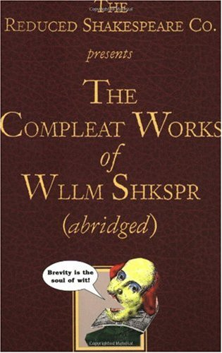 The Reduced Shakespeare Co. presentsThe Compleat Works of Wllm Shkspr (abridged) - William Shakespeare