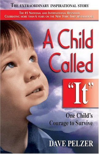 "A Child Called ""It"": One Child's Courage to Survive - Dave Pelzer"