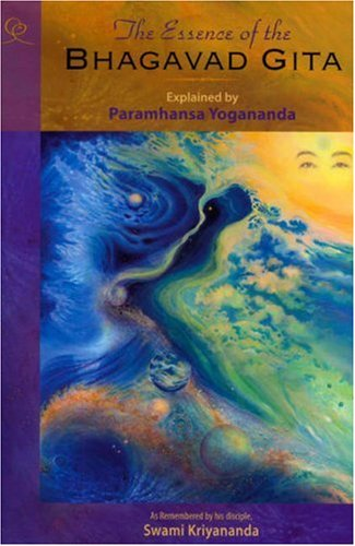 The Essence of the Bhagavad Gita, 2nd Edition: Explained By Paramhansa Yogananda, As Remembered By His Disciple, Swami Kriyananda - Paramhansa Yogananda