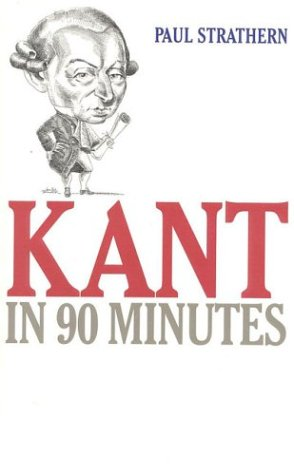 Kant in 90 Minutes (Philosophers in 90 Minutes) - Paul Strathern