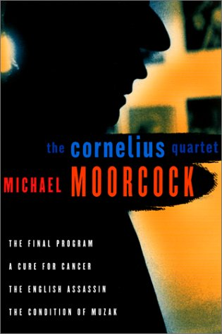 The Cornelius Quartet: The Final Program, A Cure for Cancer, The English Assassin, The Condition of Muzak - Michael Moorcock
